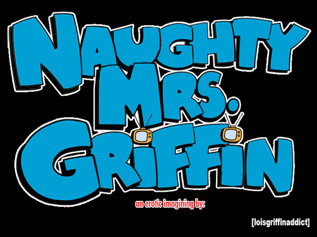 Naughty Mrs. Griffin: Chapter 1 - Meg is too late to fuck this dick
