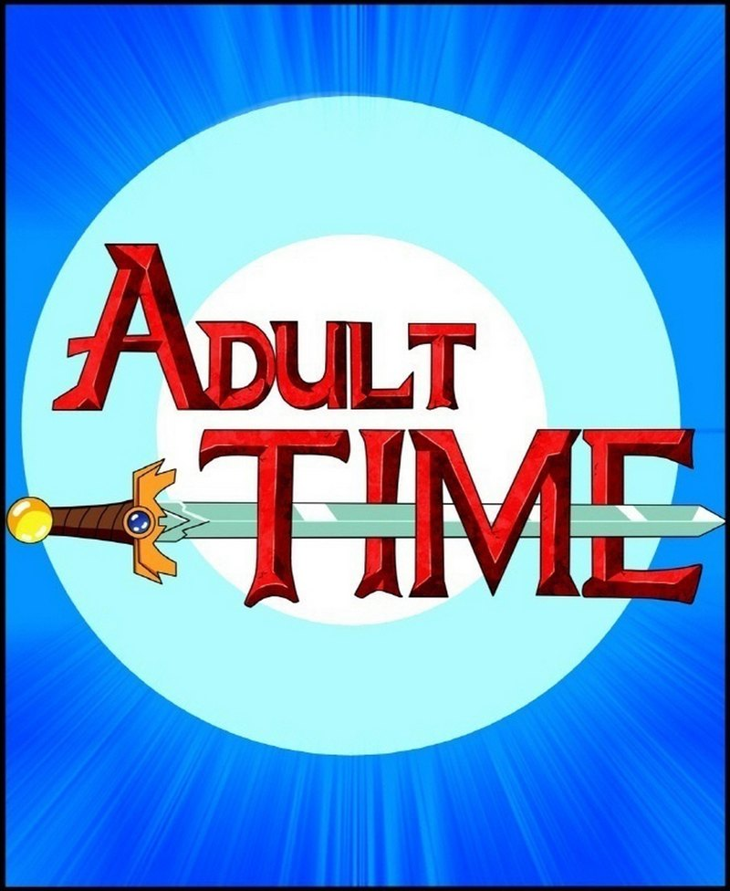 Adult Time 1: It's like an andventure time but with screwing instead of escapade